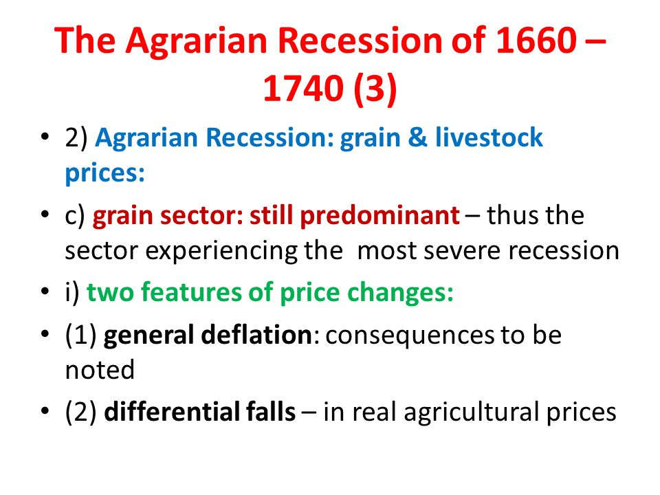 The Agrarian Recession of 1660 – 1740 (3) 2) Agrarian Recession: grain & livestock prices: c) grain sector: still predominant – thus the sector experi