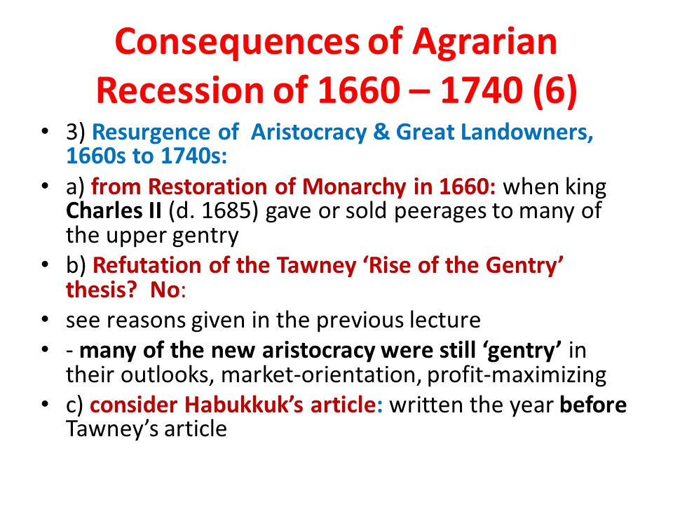 Consequences of Agrarian Recession of 1660 – 1740 (6) 3) Resurgence of Aristocracy & Great Landowners, 1660s to 1740s: a) from Restoration of Monarchy