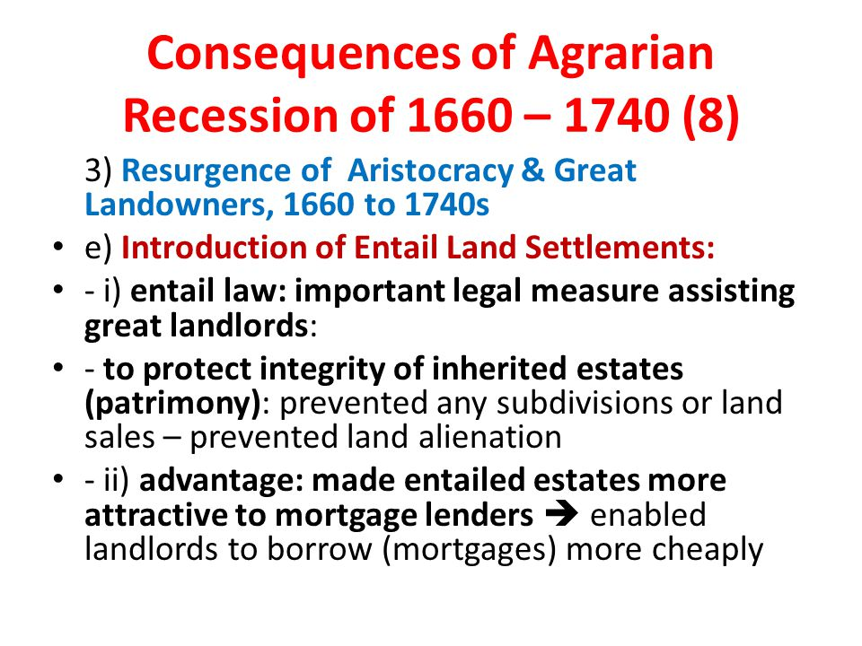 Consequences of Agrarian Recession of 1660 – 1740 (8) 3) Resurgence of Aristocracy & Great Landowners, 1660 to 1740s e) Introduction of Entail Land Se