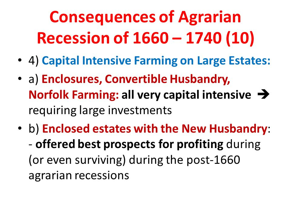 Consequences of Agrarian Recession of 1660 – 1740 (10) 4) Capital Intensive Farming on Large Estates: a) Enclosures, Convertible Husbandry, Norfolk Fa