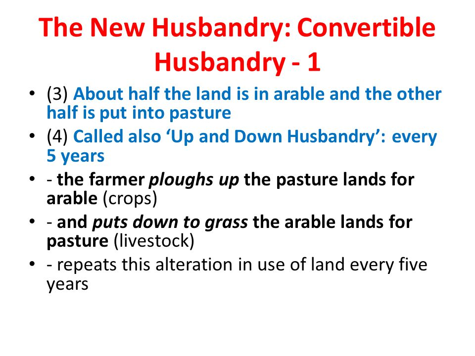 The New Husbandry: Convertible Husbandry - 1 (3) About half the land is in arable and the other half is put into pasture (4) Called also 'Up and Down
