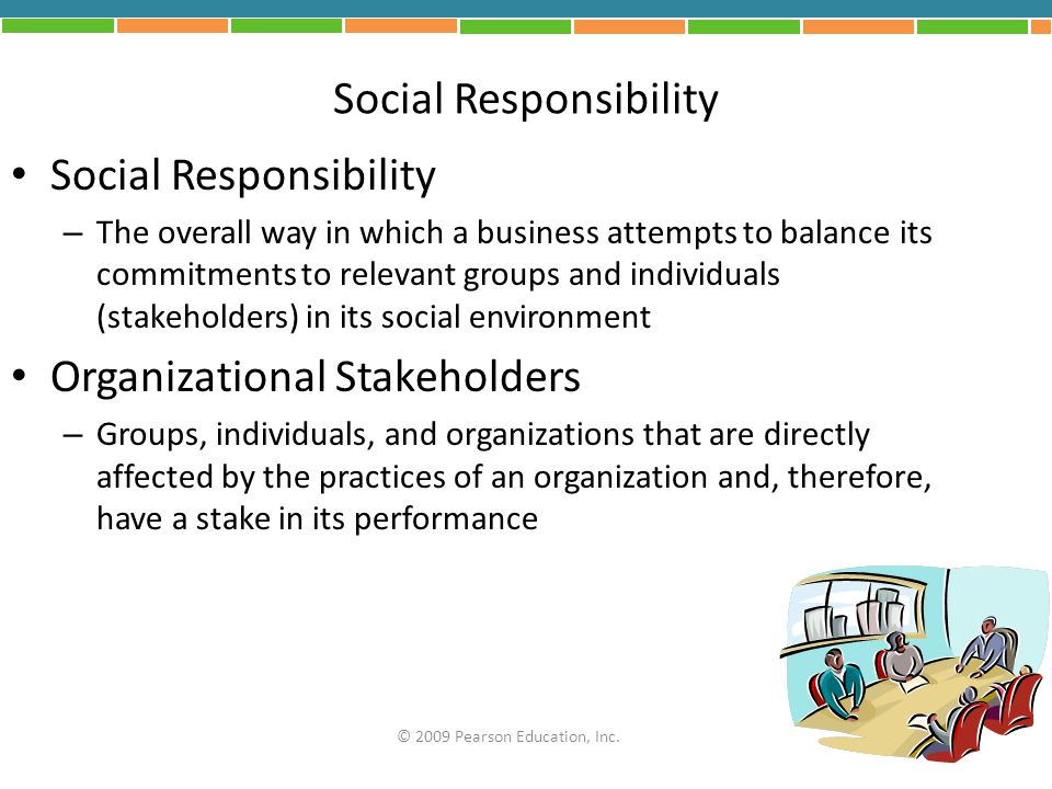 Social Responsibility – The overall way in which a business attempts to balance its commitments to relevant groups and individuals (stakeholders) in i