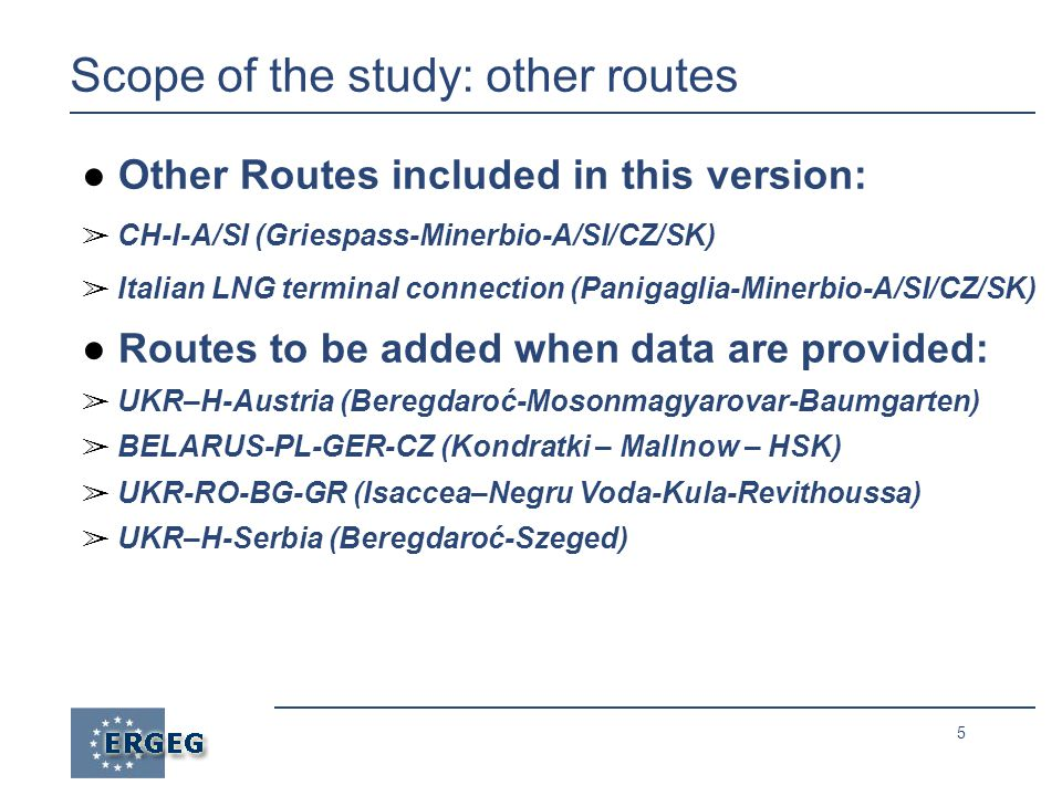 5 Scope of the study: other routes ● Other Routes included in this version: ➢ CH-I-A/SI (Griespass-Minerbio-A/SI/CZ/SK) ➢ Italian LNG terminal connection (Panigaglia-Minerbio-A/SI/CZ/SK) ● Routes to be added when data are provided: ➢ UKR–H-Austria (Beregdaroć-Mosonmagyarovar-Baumgarten) ➢ BELARUS-PL-GER-CZ (Kondratki – Mallnow – HSK) ➢ UKR-RO-BG-GR (Isaccea–Negru Voda-Kula-Revithoussa) ➢ UKR–H-Serbia (Beregdaroć-Szeged)