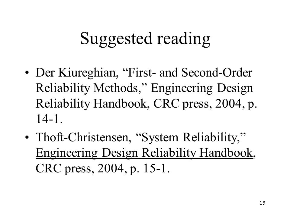 15 Suggested reading Der Kiureghian, First- and Second-Order Reliability Methods, Engineering Design Reliability Handbook, CRC press, 2004, p.