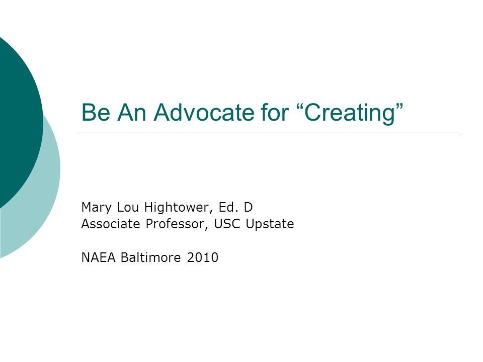 Be An Advocate for Creating Mary Lou Hightower, Ed.