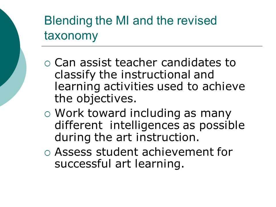 Blending the MI and the revised taxonomy  Can assist teacher candidates to classify the instructional and learning activities used to achieve the objectives.