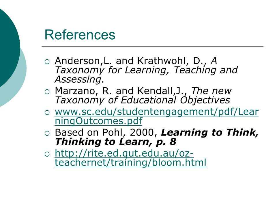 References  Anderson,L. and Krathwohl, D., A Taxonomy for Learning, Teaching and Assessing.