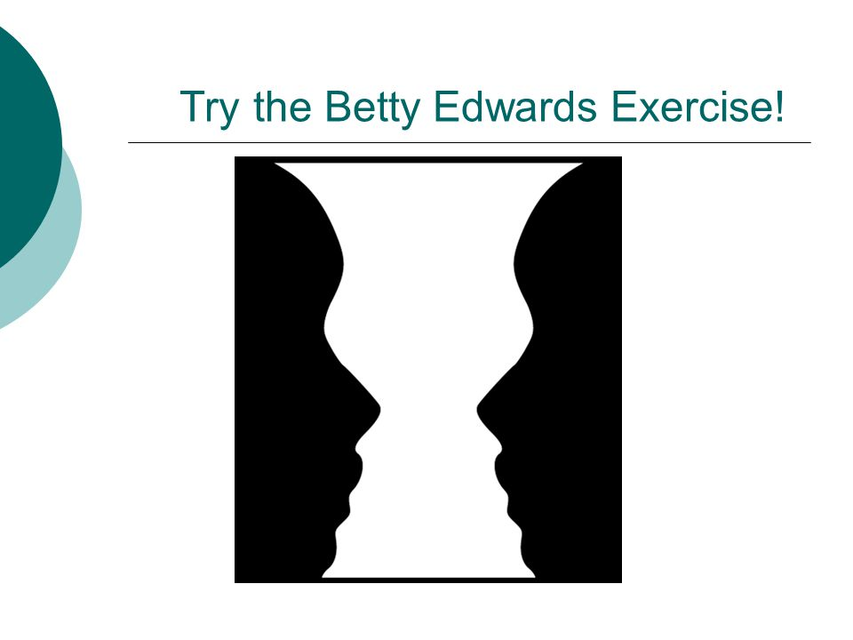 Try the Betty Edwards Exercise!