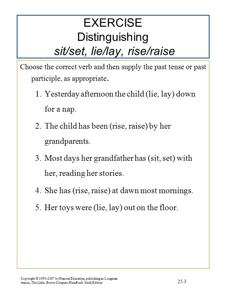 Copyright © 1995–2007 by Pearson Education, publishing as Longman Aaron, The Little, Brown Compact Handbook, Sixth Edition TESTS FOR COMPLETE SENTENCES Perform all three of the following tests to be sure your sentences are complete.