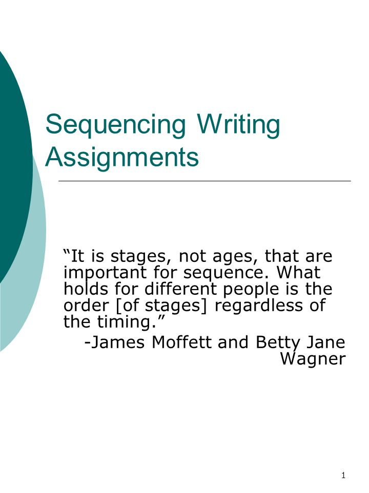 1 Sequencing Writing Assignments It is stages, not ages, that are important for sequence.