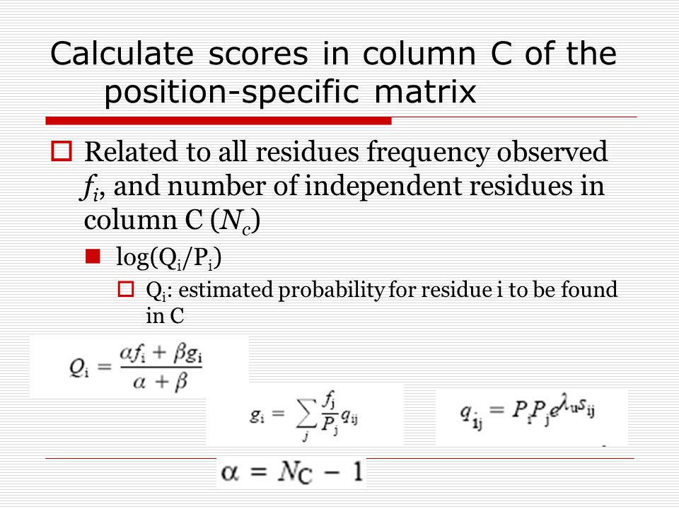 Calculate scores in column C of the position-specific matrix  Related to all residues frequency observed f i, and number of independent residues in c