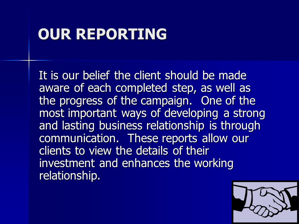 OUR REPORTING It is our belief the client should be made aware of each completed step, as well as the progress of the campaign.