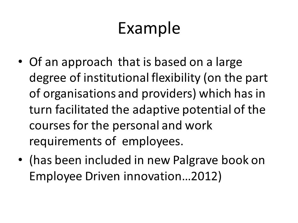 Example Of an approach that is based on a large degree of institutional flexibility (on the part of organisations and providers) which has in turn fac