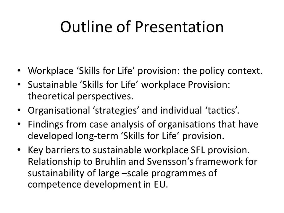 UK Policy Context (1) The national 'Skills for Life' strategy launched in 2001: more than £5 billion allocated to the development literacy, numeracy and ESOL provision.