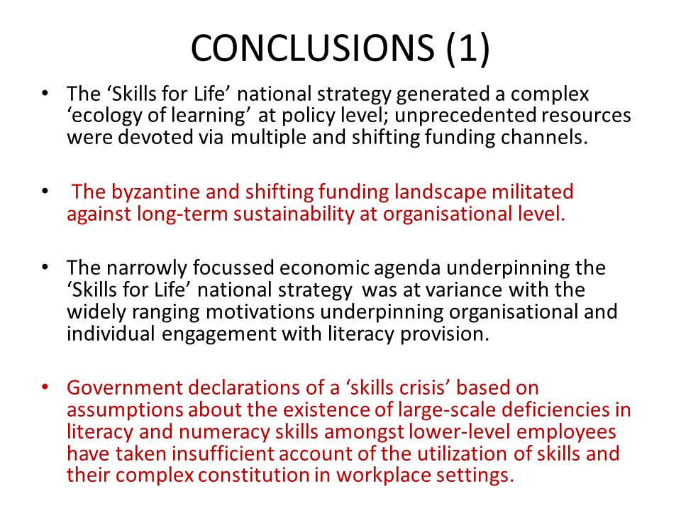 CONCLUSIONS (1) The 'Skills for Life' national strategy generated a complex 'ecology of learning' at policy level; unprecedented resources were devote