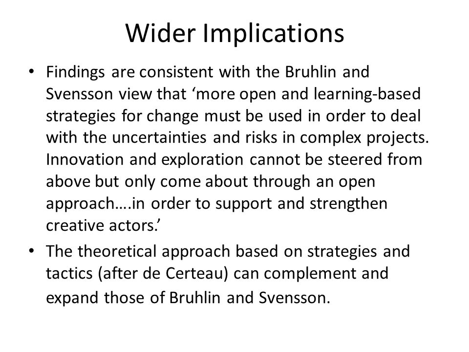 Wider Implications Findings are consistent with the Bruhlin and Svensson view that 'more open and learning-based strategies for change must be used in