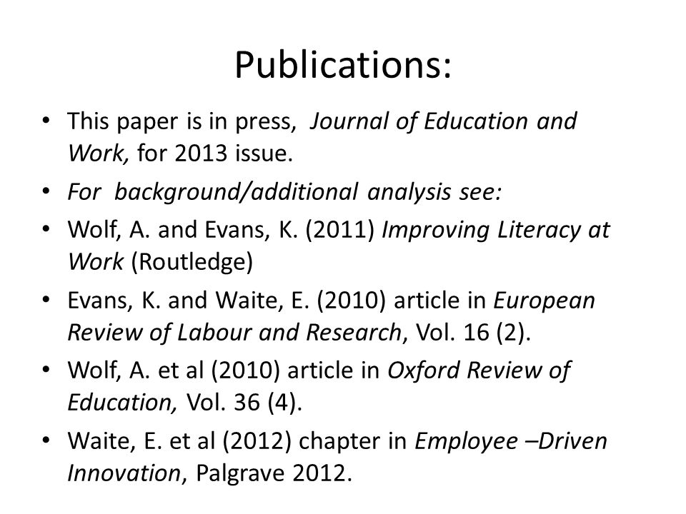 Publications: This paper is in press, Journal of Education and Work, for 2013 issue. For background/additional analysis see: Wolf, A. and Evans, K. (2