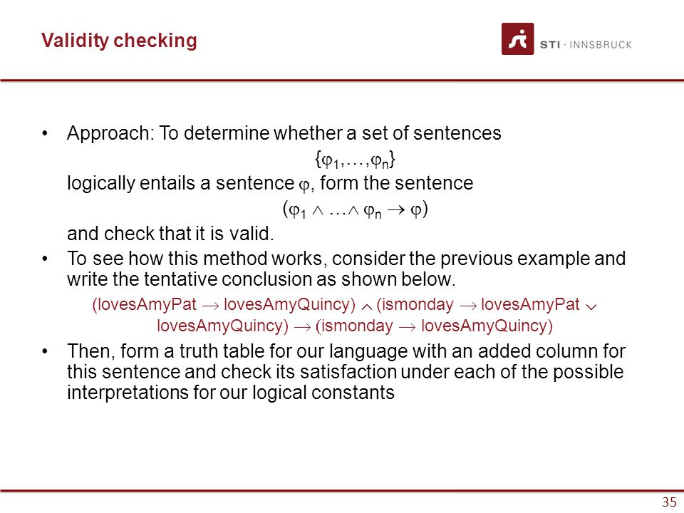 35 Validity checking Approach: To determine whether a set of sentences {  1,…,  n } logically entails a sentence , form the sentence (  1  … 