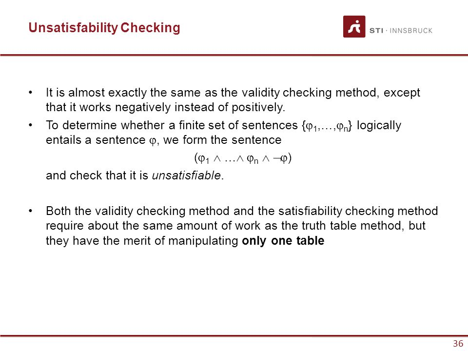 36 Unsatisfability Checking It is almost exactly the same as the validity checking method, except that it works negatively instead of positively. To d
