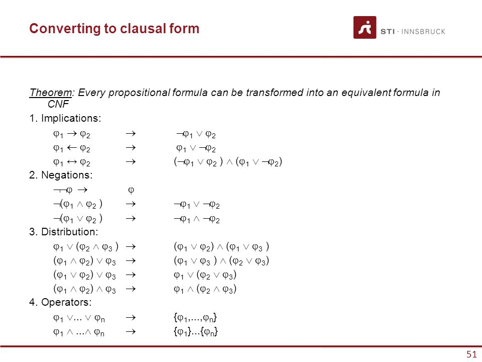 51 Converting to clausal form Theorem: Every propositional formula can be transformed into an equivalent formula in CNF 1. Implications:  1  2 
