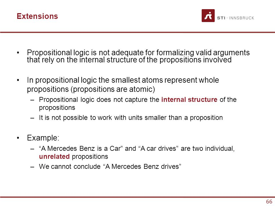 66 Extensions Propositional logic is not adequate for formalizing valid arguments that rely on the internal structure of the propositions involved In