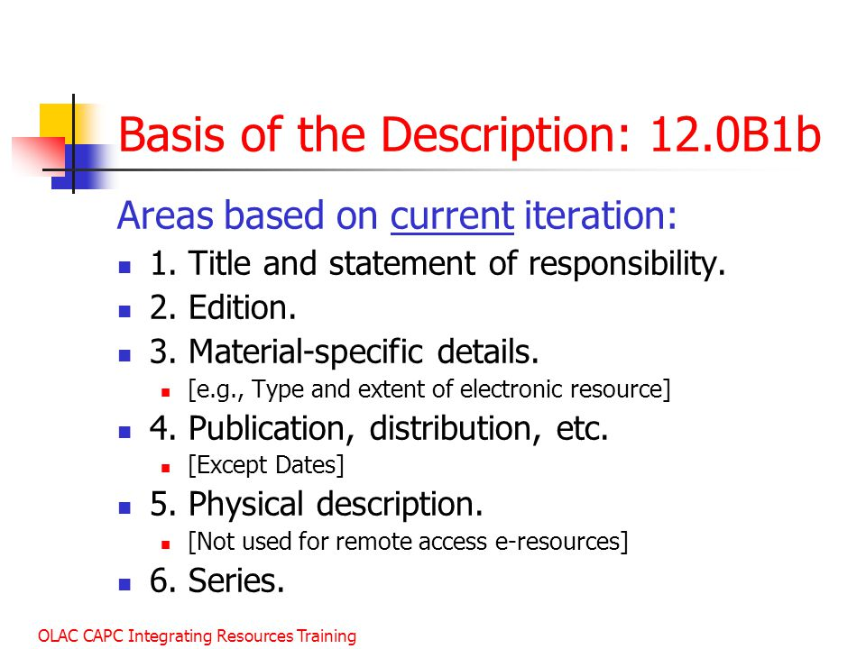 OLAC CAPC Integrating Resources Training Basis of the Description: 12.0B1b Areas based on current iteration: 1.