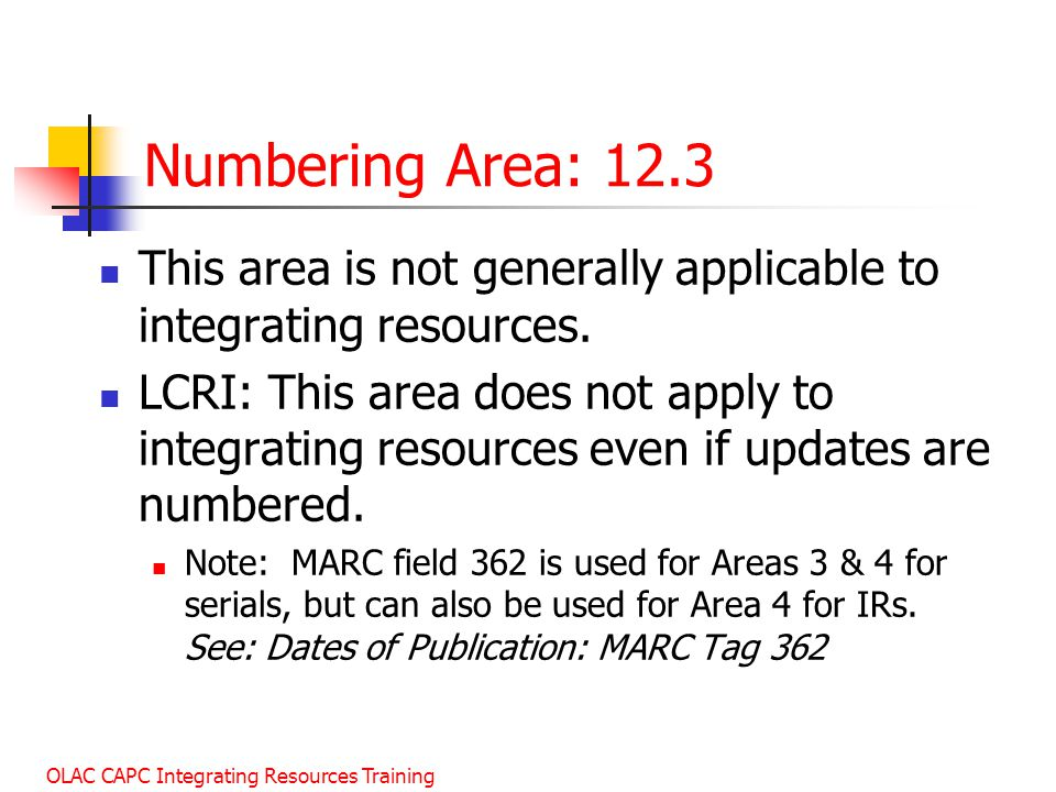 OLAC CAPC Integrating Resources Training Numbering Area: 12.3 This area is not generally applicable to integrating resources.