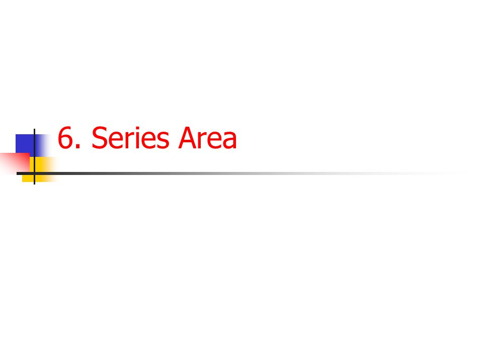 6. Series Area