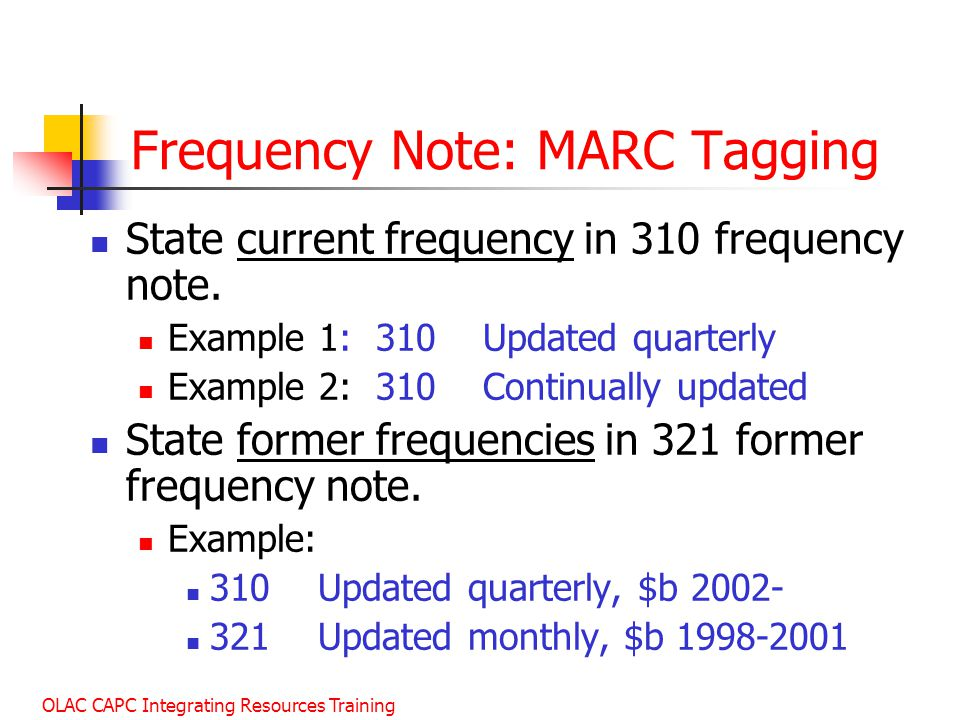 OLAC CAPC Integrating Resources Training Frequency Note: MARC Tagging State current frequency in 310 frequency note.