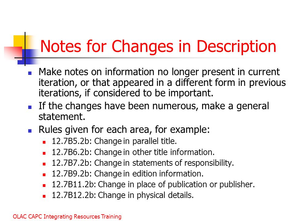 OLAC CAPC Integrating Resources Training Notes for Changes in Description Make notes on information no longer present in current iteration, or that appeared in a different form in previous iterations, if considered to be important.