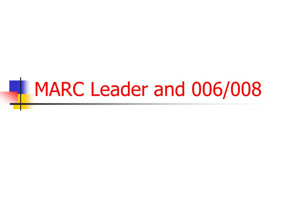 MARC Leader and 006/008
