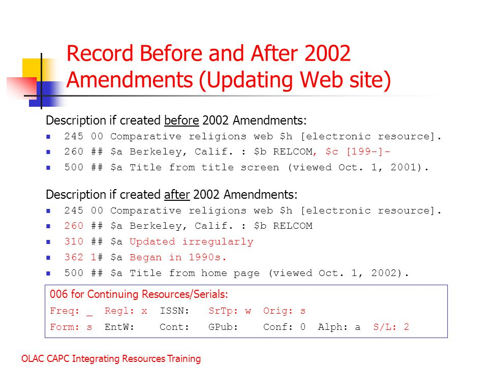 OLAC CAPC Integrating Resources Training Record Before and After 2002 Amendments (Updating Web site) Description if created before 2002 Amendments: 245 00 Comparative religions web $h [electronic resource].