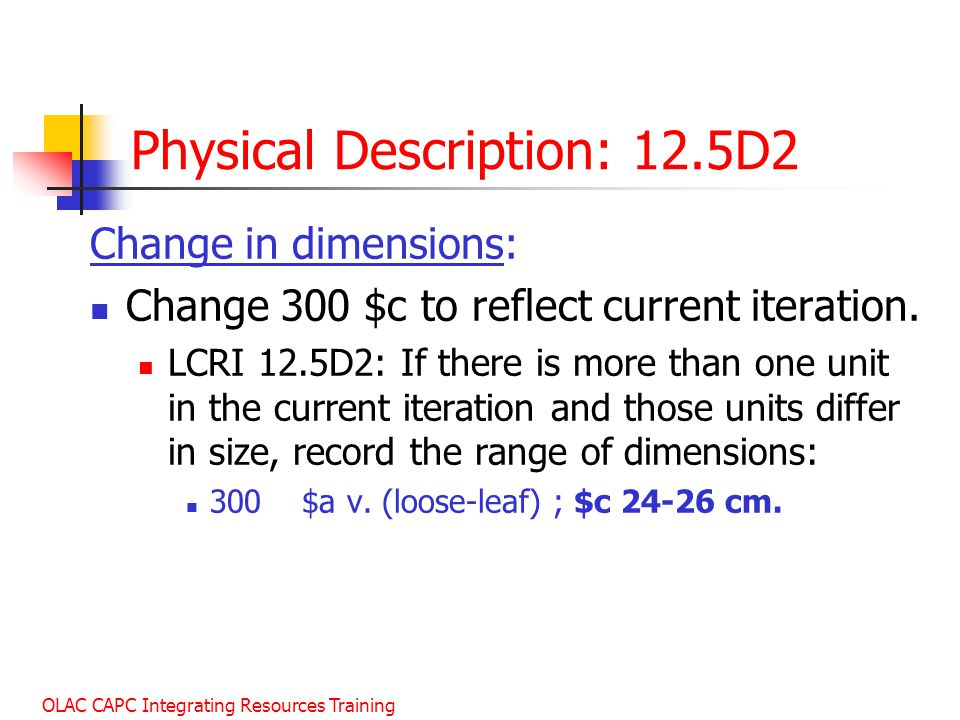 OLAC CAPC Integrating Resources Training Physical Description: 12.5D2 Change in dimensions: Change 300 $c to reflect current iteration.