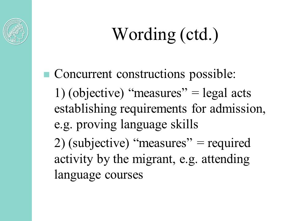 Wording (ctd.) n Concurrent constructions possible: 1) (objective) measures = legal acts establishing requirements for admission, e.g.