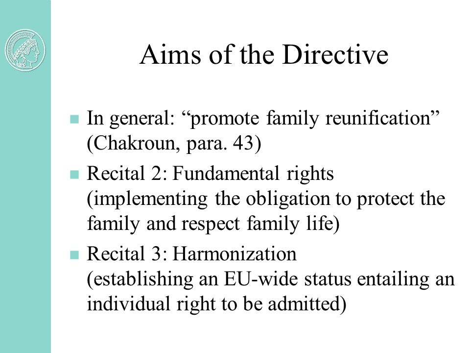 Aims of the Directive n In general: promote family reunification (Chakroun, para.