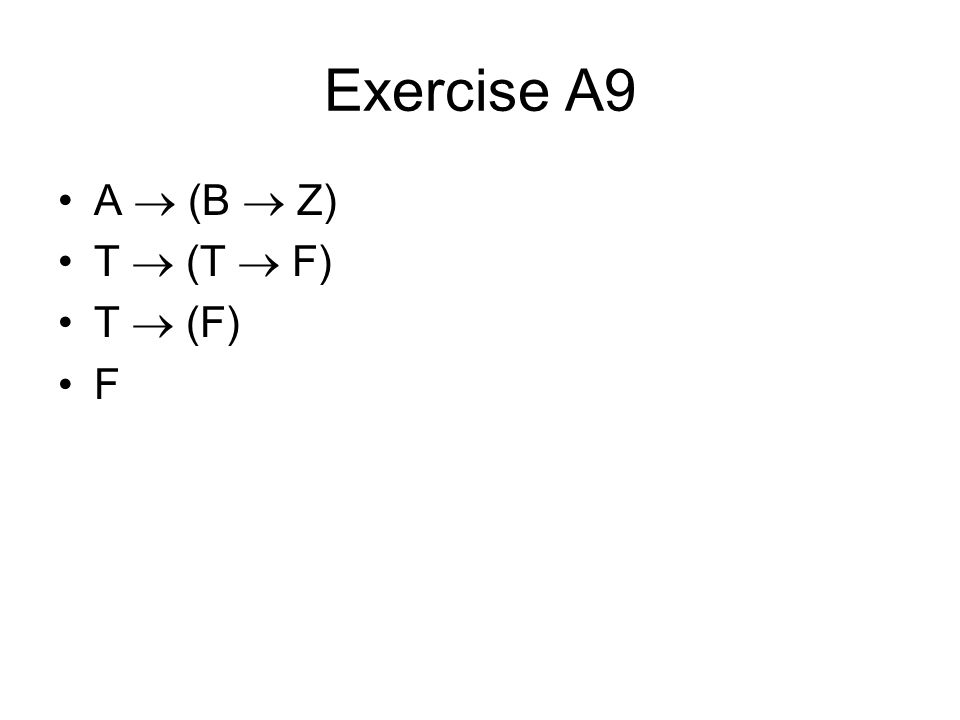 Exercise A19 [(A & X)  C]  [(A  X)  C] [(T & F)  T]  [(T  F)  T] [(F)  T]  [(F)  T] [T]  [T] T