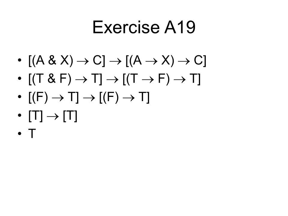 Exercise A24 [(A & X)  Y]  [(A  X) & (A  Y)] [(T & F)  F]  [(T  F) & (T  F)] [(F)  F]  [(F) & (F)] [T]  [F] F
