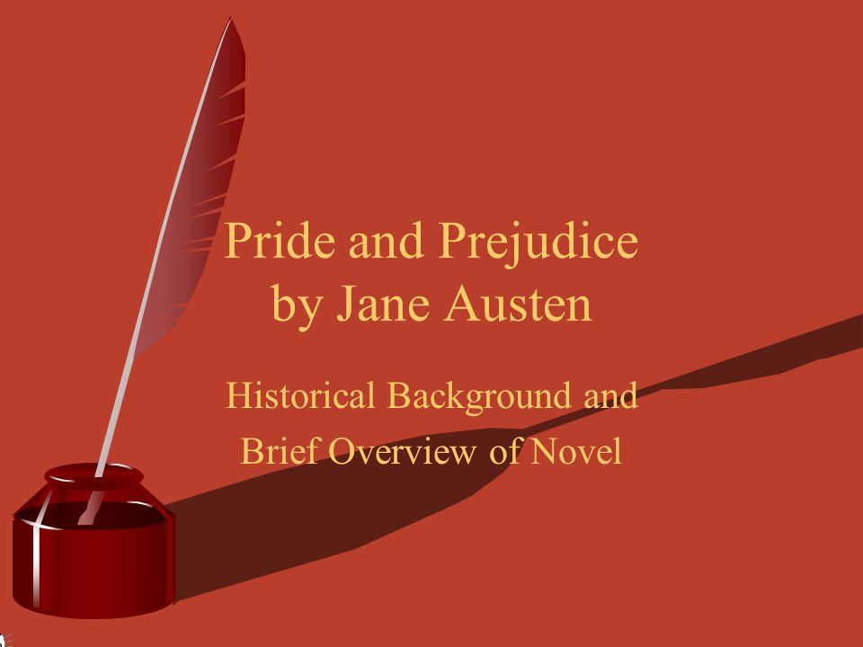 Pride and Prejudice by Jane Austen Historical Background and Brief Overview of Novel