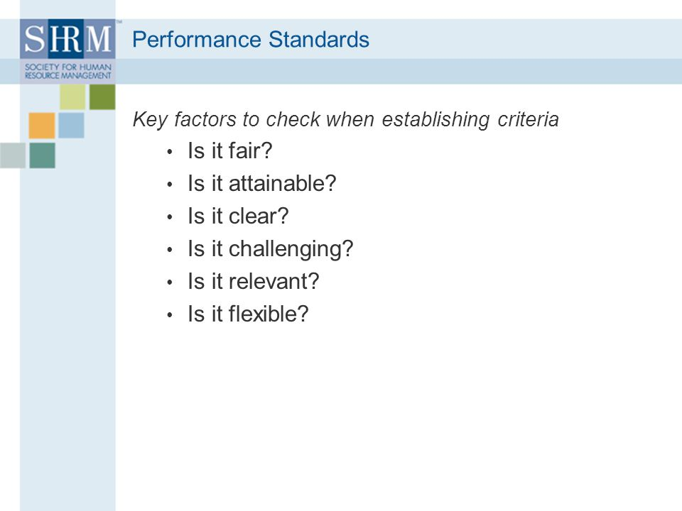 Performance Standards Key factors to check when establishing criteria Is it fair.