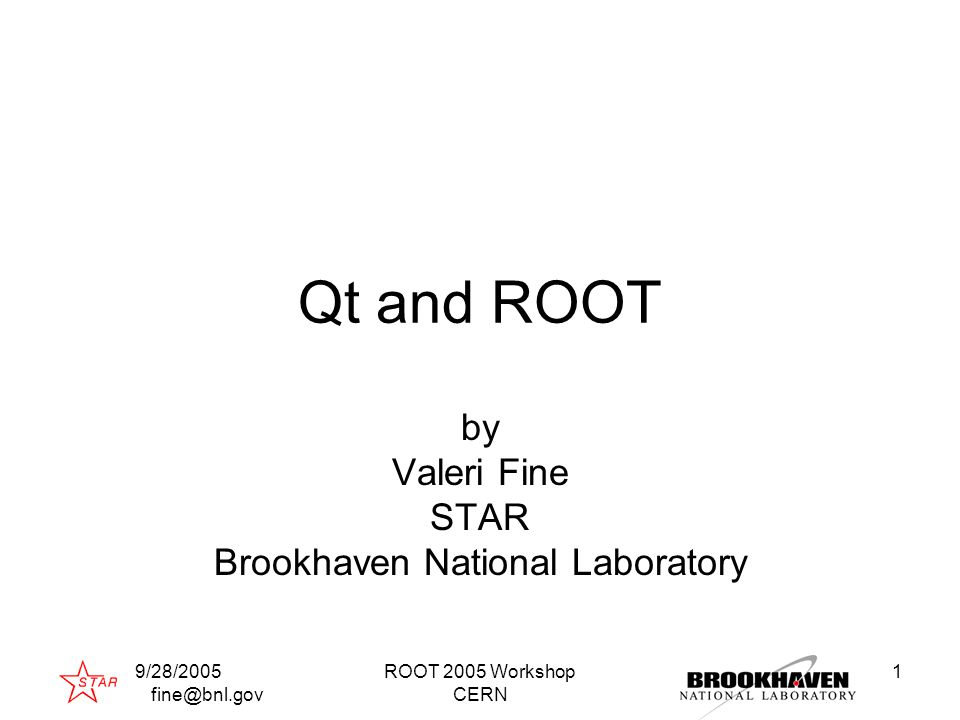 9/28/2005 fine@bnl.gov ROOT 2005 Workshop CERN 1 Qt and ROOT by Valeri Fine STAR Brookhaven National Laboratory