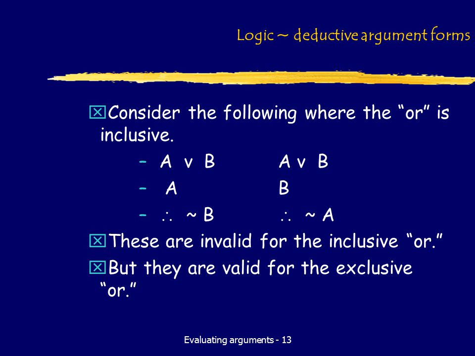 Evaluating arguments - 13 Logic ~ deductive argument forms xConsider the following where the or is inclusive.