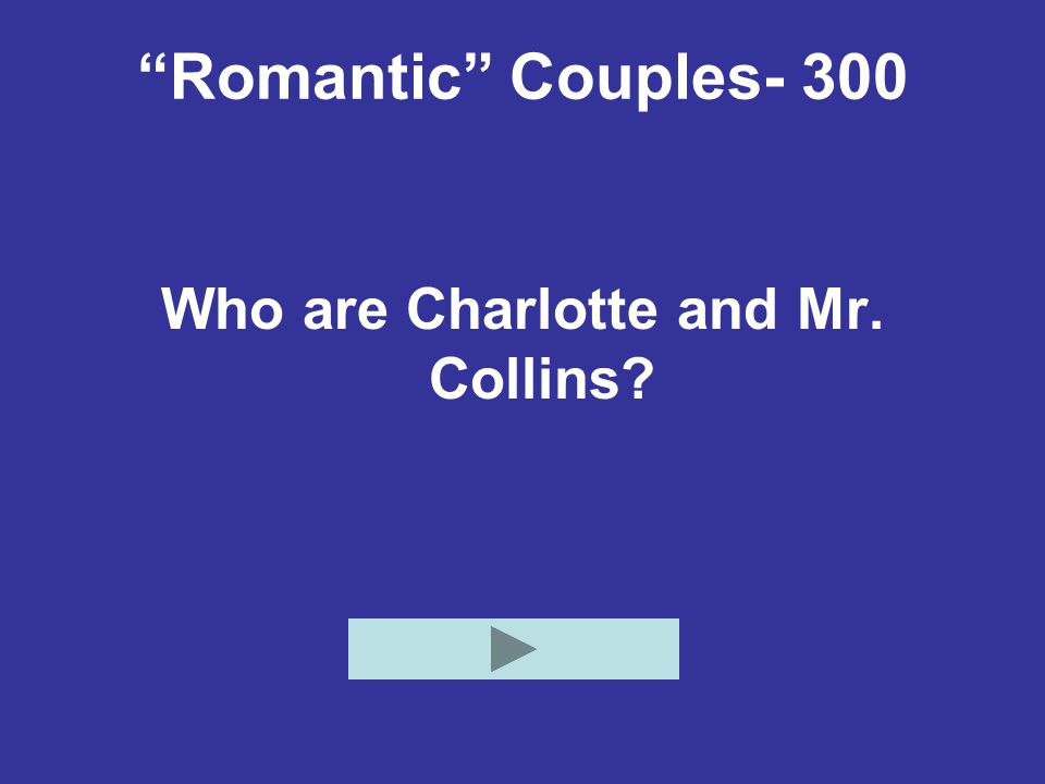 """""""Romantic"""" Couples- 300 Who are Charlotte and Mr. Collins?"""