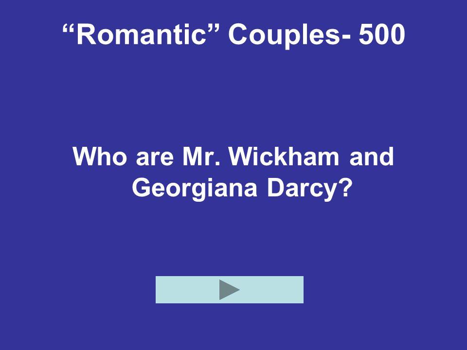 """Romantic"" Couples- 500 Who are Mr. Wickham and Georgiana Darcy?"