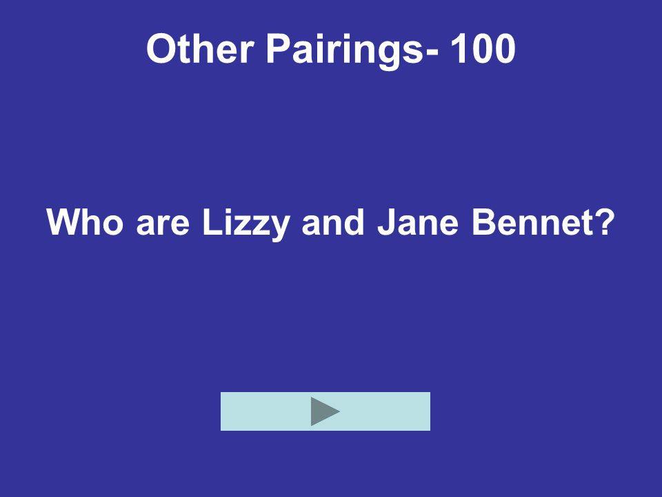 Other Pairings- 100 Who are Lizzy and Jane Bennet?