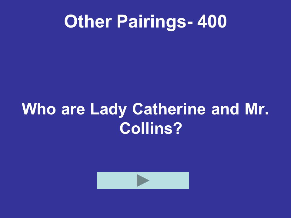 Other Pairings- 400 Who are Lady Catherine and Mr. Collins?