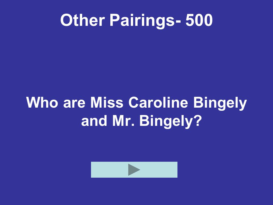 Other Pairings- 500 Who are Miss Caroline Bingely and Mr. Bingely?