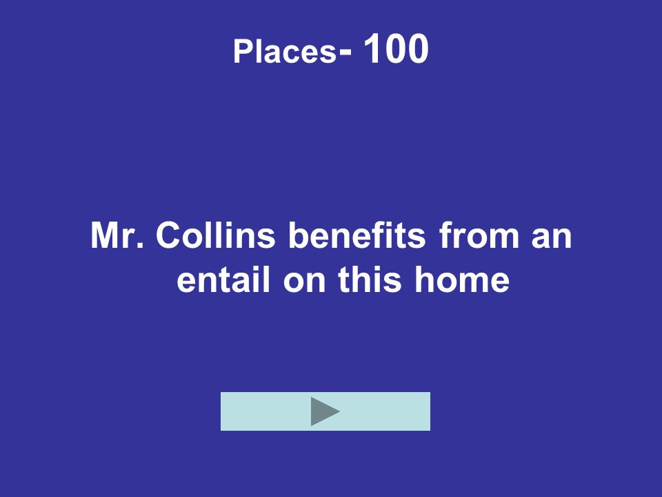 Places - 100 Mr. Collins benefits from an entail on this home