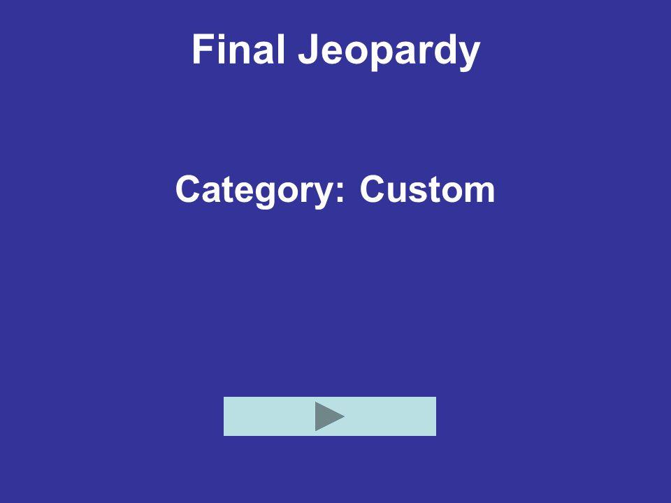Final Jeopardy Category: Custom