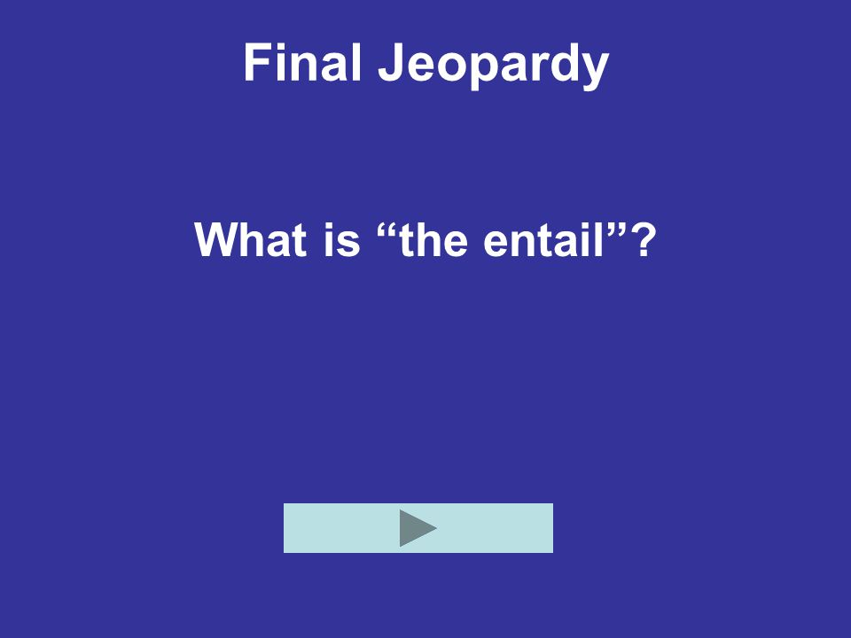 """Final Jeopardy What is """"the entail""""?"""