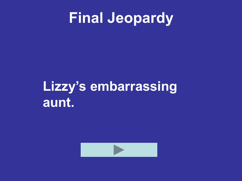 Lizzy's embarrassing aunt.